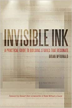 Invisible Ink A Practical Guide to Building Stories that Resonate (9780998534473) McDonald, Brian