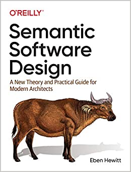 Semantic Software Design A New Theory and Practical Guide for Modern Architects Hewitt, Eben 9781492045953