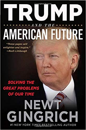 Trump and the American Future Solving the Great Problems of Our Time Gingrich, Newt 9781546085041