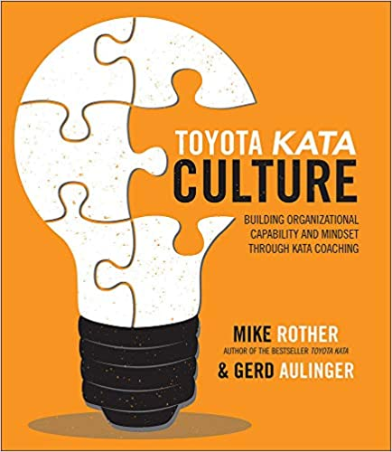 Toyota Kata Culture Building Organizational Capability and Mindset through Kata Coaching (9781259860447) Rother, Mike, Aulinger, Gerd