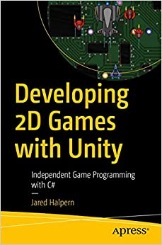 Developing 2D Games with Unity Independent Game Programming with C# Halpern, Jared 9781484237717