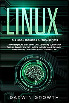 Linux This  Includes 4 Manuscripts. The Underground Bible to the UNIX Operating System with Tools On Security and Kali Hacking to Understand ... a Hacker with Networking for Beginners) Growth, Darwin 9781654985530