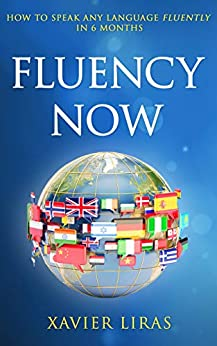 Fluency Now How to speak any language fluently in 6 months - Kindle edition by Liras, Xavier. Reference Kindle  @ .