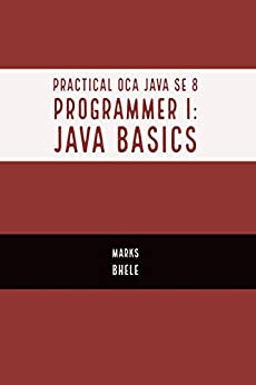 Practical OCA Java SE 8 Programmer I Certification Guide (Java Basics), Bhele, Marks