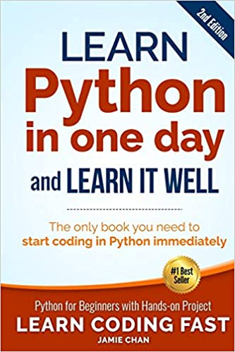 Learn Python in One Day and Learn It Well (2nd Edition) Python for Beginners with Hands-on Project. The only  you need to start coding in Python immediately (Learn Coding Fast) (Volume 1) Chan, Jamie 9781546488330