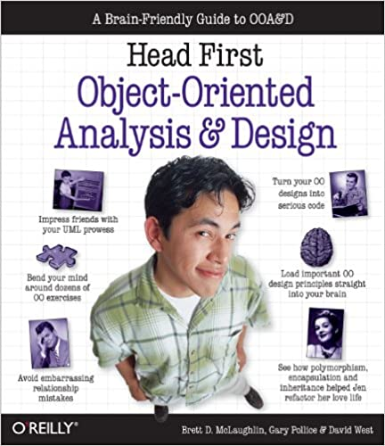 Head First Object-Oriented Analysis and Design Brett D. McLaughlin, Gary Pollice, Dave West 0636920008675