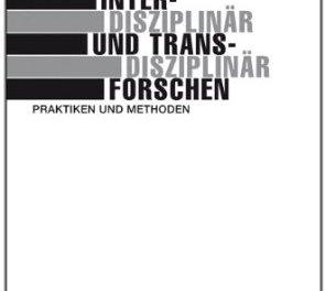 Interdisziplinär und transdisziplinär forschen