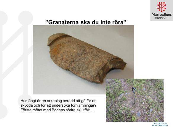 """Detta är den första bilden i det bildspel som jag föreläste till på Försvarsmuseet i Boden den 6 april i år. Orden """"Granaterna ska du inte röra"""" är de som jag fick höra vid kontakt med en av militärerna på säkerhetscentralen vid Bodens skjutfält. Foto Olof Östlund ©Norrbottens museum."""