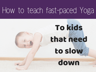 Fast Paced Yoga Routines for Kids Who Need to Slow Down