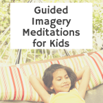 guided imagery, kids mindfulness, meditations for kids, how to teach kids to relax, guided meditations for kids, guided imagery script