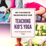 teaching kids yoga, resources for kids yoga, tools for kids yoga classes, how to teach yoga to kids, what you need to know for kids yoga, tools and ideas for teaching kids yoga
