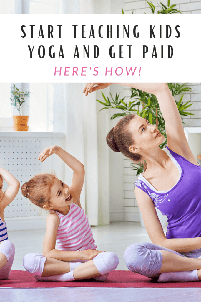 so you want to teach kids yoga, learn the steps you need to take to start teaching yoga to kids, where and how to start teaching yoga to kids, how to teach yoga to kids as a career