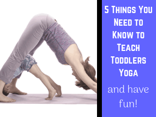 The 5 Things You Need to Know to Teach Toddler Yoga and Have Fun