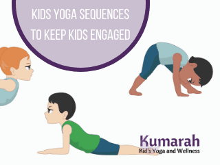 Yoga Poses For Kids Kids Yoga Sequences That Keep Kids Engaged