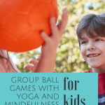 ball games for kids with yoga and mindfulness