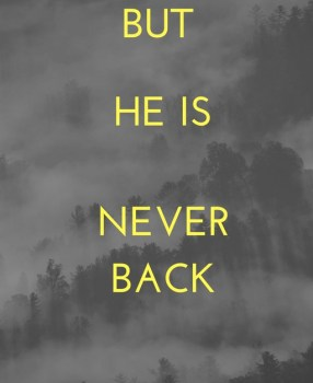But He Never Back