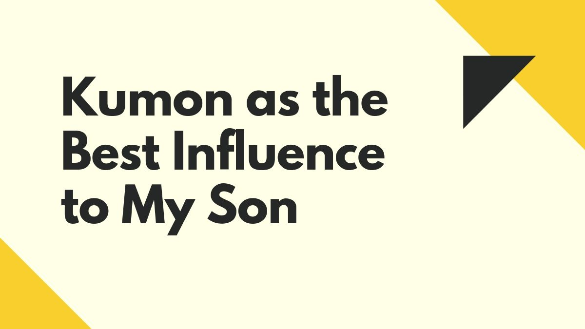 Kumon as the Best Influence to My Son