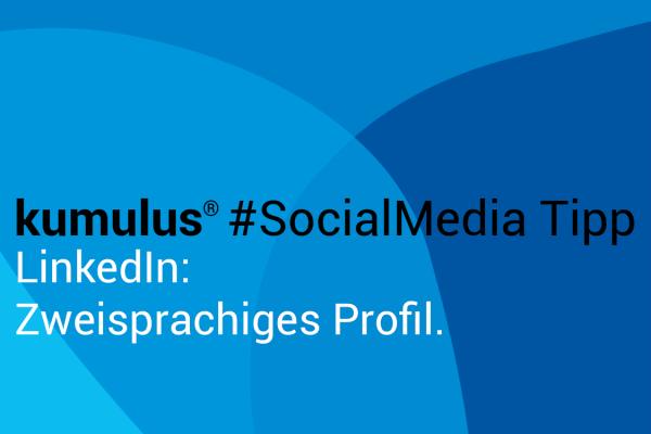 Zweisprachiges Profil bei LinkedIn – kumulus Social Media Tipp