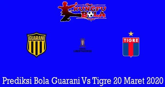 Prediksi Bola Guarani Vs Tigre 20 Maret 2020