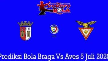 Prediksi Bola Braga Vs Aves 5 Juli 2020