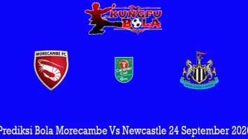Prediksi Bola Morecambe Vs Newcastle 24 September 2020