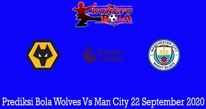 Prediksi Bola Wolves Vs Man City 22 September 2020