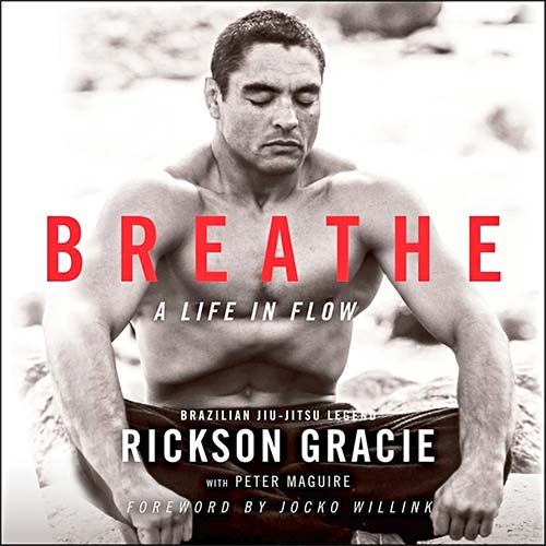 Breathe - A Life in Flow by Rickson Gracie - Kung Fu Kingdom