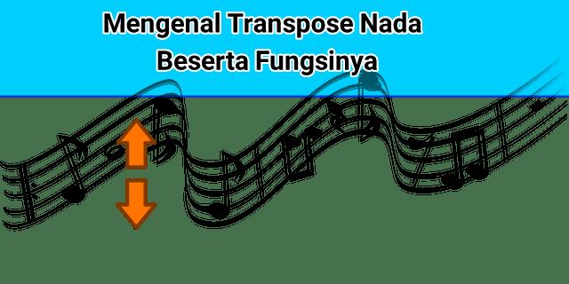 Mengenal Transpose Nada Beserta Fungsinya