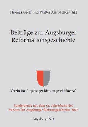 Thomas Groll und Walter Ansbacher (Hrsg.), Beiträge zur Augsburger Reformationsgeschichte (Sonderdruck aus dem 51. Jahresband des Vereins für Augsburger Bistumsgeschichte 2017), XIV + 330 Seiten, 60 Abb., Format 16 x 22,5 cm, 1. Auflage 2018, Verarbeitung: Hardcover fadengeheftet, Kunstverlag Josef Fink, ISBN 978-3-95976-190-1