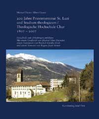 200 Jahre Priesterseminar St. Luzi und Studium theologicum / Theologische Hochschule Chur 1807-2007
