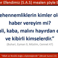 Size cehennemlikler kimler olduğunu haber vereyim mi? Katı kalpli, kaba, malını hayırdan esirgeyen ve kibirli kimselerdir