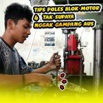 4 Tips Poles Blok Mesin Supaya Tidak Aus