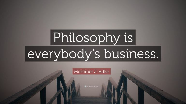 Philosophy is everybody's business.