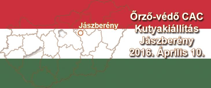 Őrző-védő CAC Kutyakiállítás – Jászberény - 2016. Április 10.