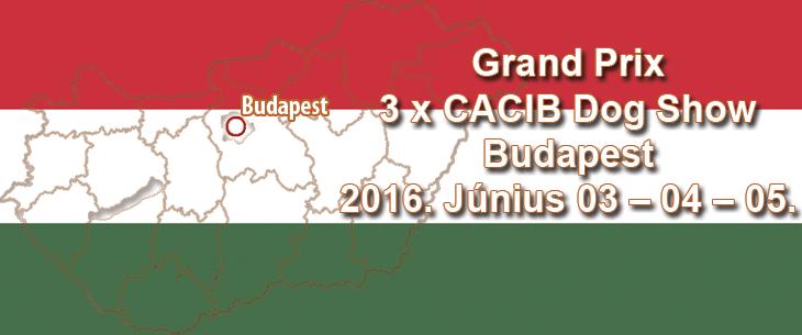 Grand Prix 3 x CACIB Dog Show - Budapest - 2016. Június 03 – 04 – 05.