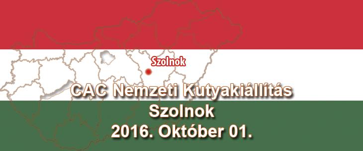 CAC Nemzeti Kutyakiállítás – Szolnok - 2016. Október 01.