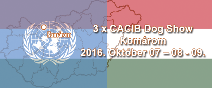 3 x CACIB Dog Show - Komárom - 2016. Október 07 – 08 - 09.