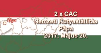 2 x CAC Nemzeti Kutyakiállítás – Pápa - 2017. Május 20.