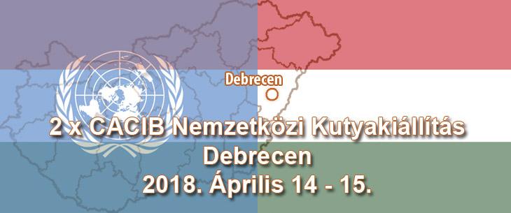 2 x CACIB Nemzetközi Kutyakiállítás – Debrecen – 2018. Április 14 - 15.
