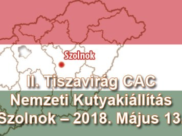 II. Tiszavirág CAC Nemzeti Kutyakiállítás – Szolnok – 2018. Május 13.