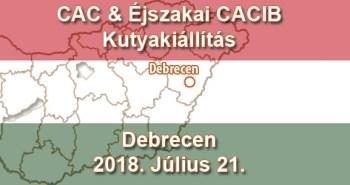 CAC & Éjszakai CACIB Kutyakiállítás – Debrecen – 2018. Július 21.