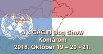 3 x CACIB Dog Show – Komárom – 2018. Október 19 – 20 - 21.