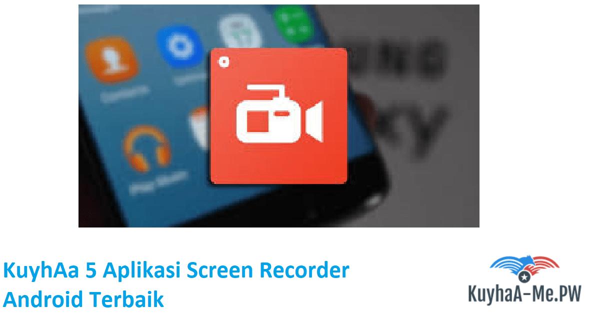 kuyhaa-5-aplikasi-screen-recorder-android-terbaik