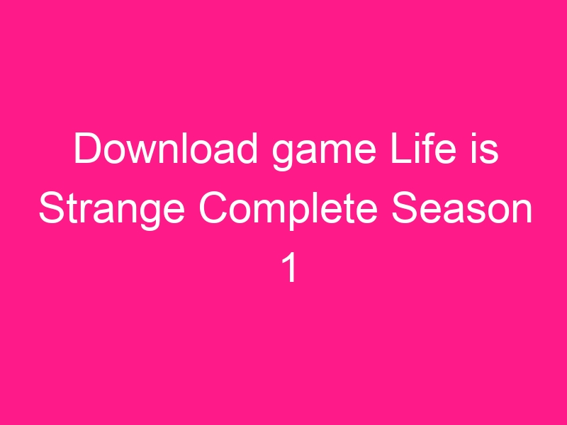 download-game-life-is-strange-complete-season-1-episodes-1-5-repack