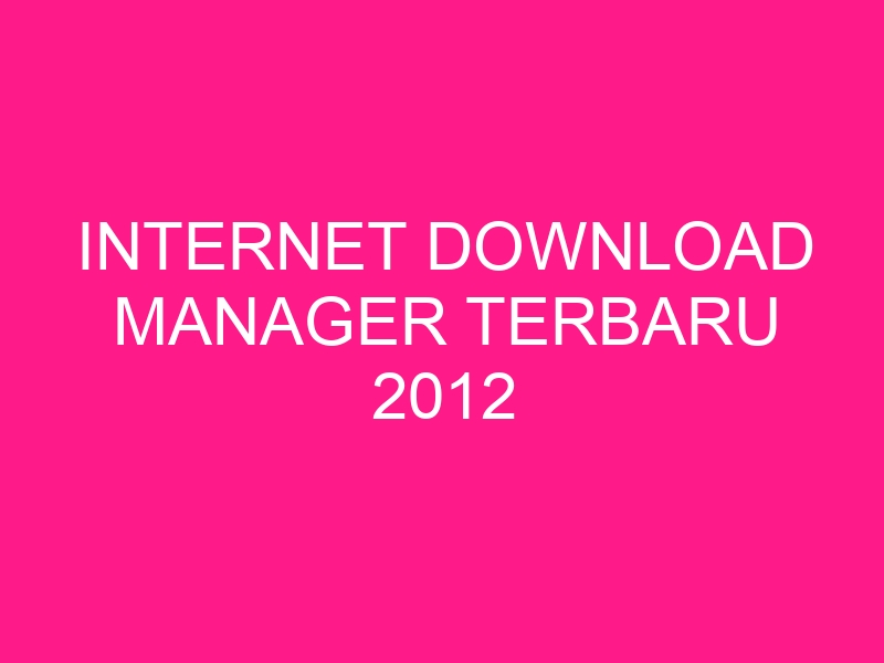 internet-download-manager-terbaru-2012-2