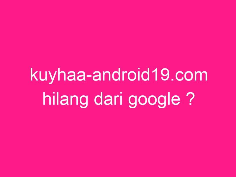 kuyhaa-android19-com-hilang-dari-google-2