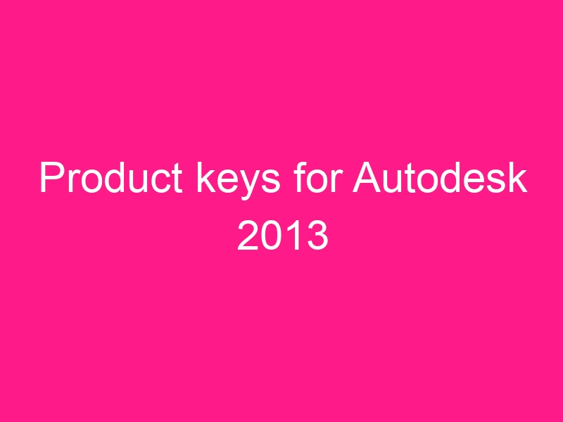 product-keys-for-autodesk-2013-2