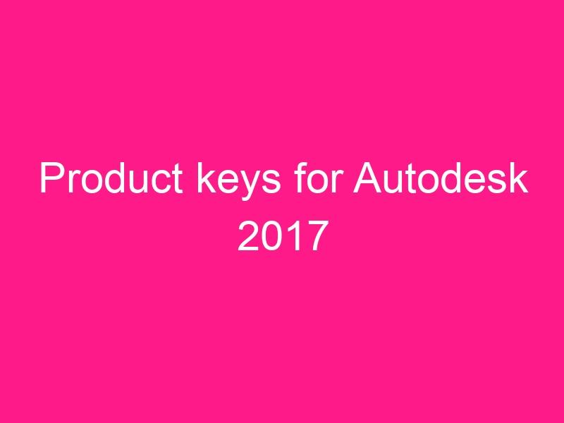 product-keys-for-autodesk-2017-2