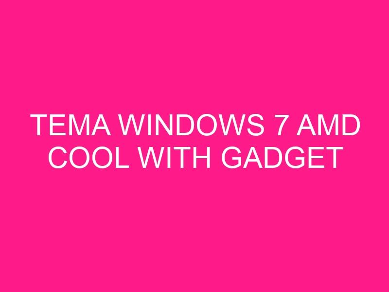 tema-windows-7-amd-cool-with-gadget-2