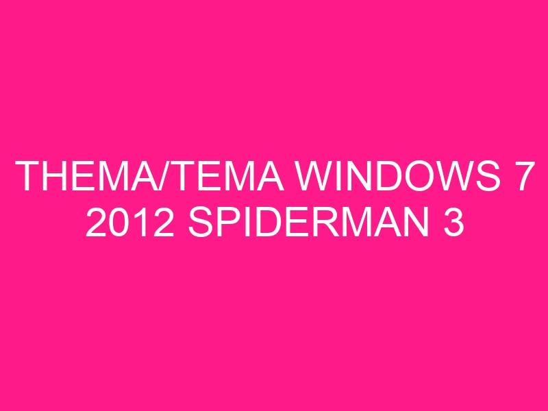 thema-tema-windows-7-2012-spiderman-3-2